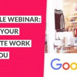 Google Webinar Recap: Make Your Website Work for You