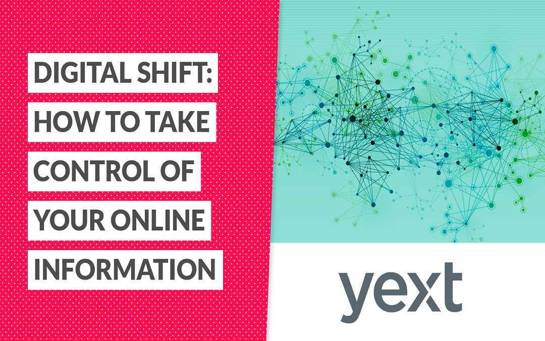 Yext Webinar Recap: Digital Shift — How to Take Control of Your Online Information